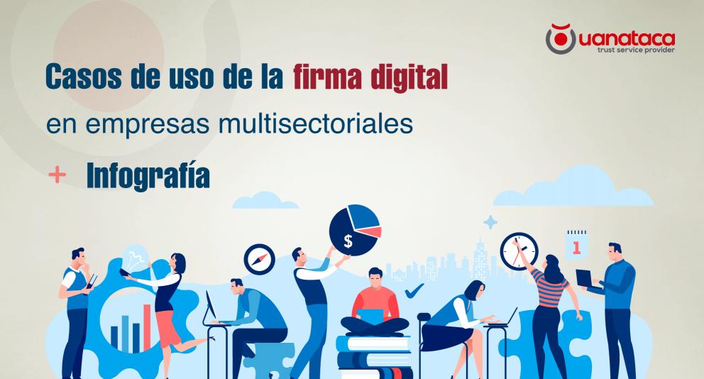Casos de uso populares de la firma electrónica en empresas multisectoriales. + infografía
