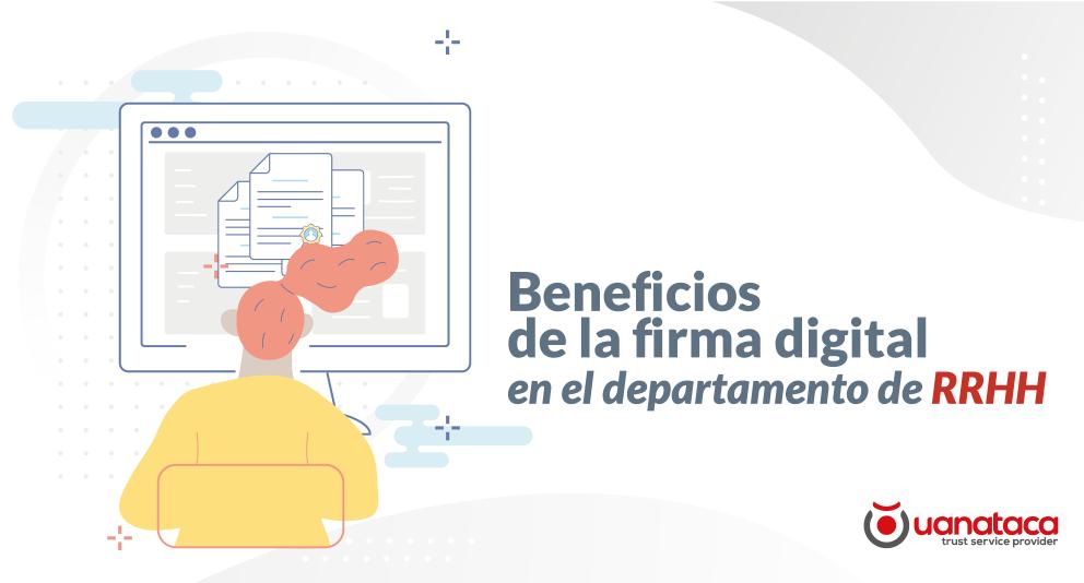 Beneficios de la firma digital para departamentos de Recursos Humanos