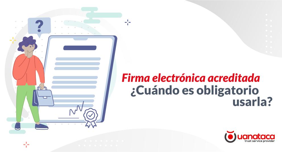 Firma electrónica acreditada: ¿cuándo es obligatorio usarla?