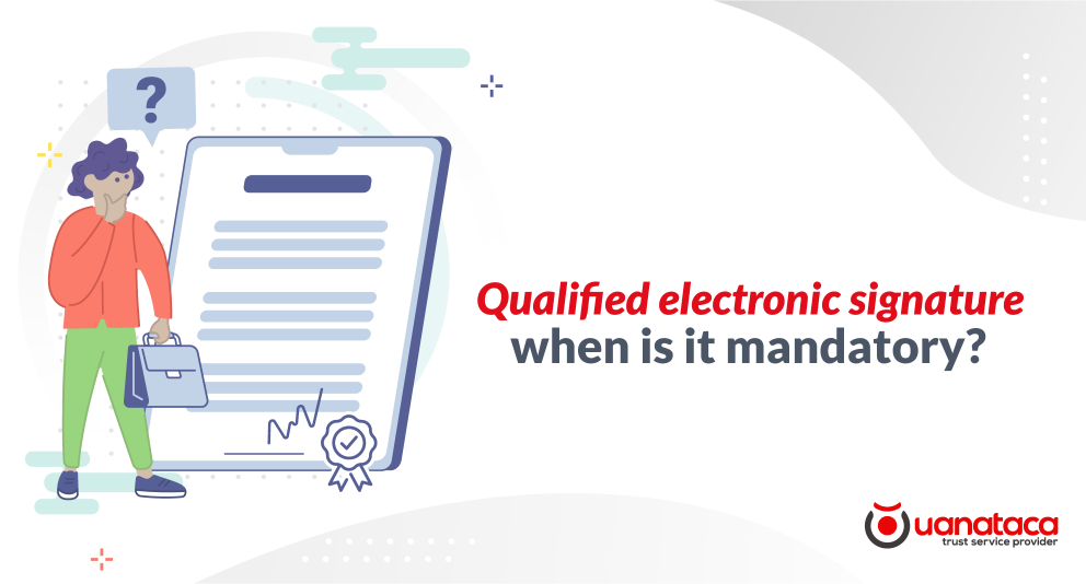 Qualified electronic signature: when is it mandatory to use it?