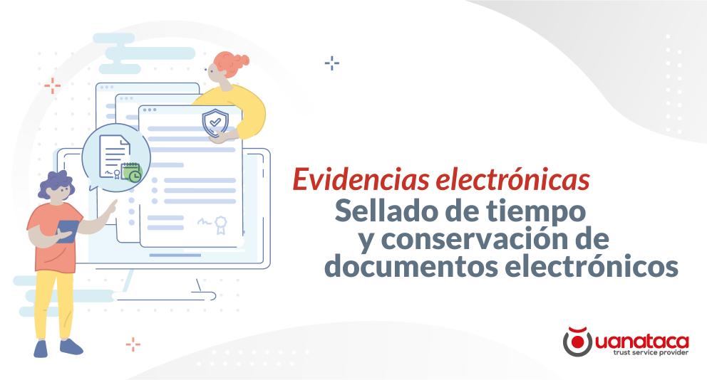 Las evidencias electrónicas y los servicios electrónicos de confianza: Sellado de tiempo y conservación de documentos electrónicos