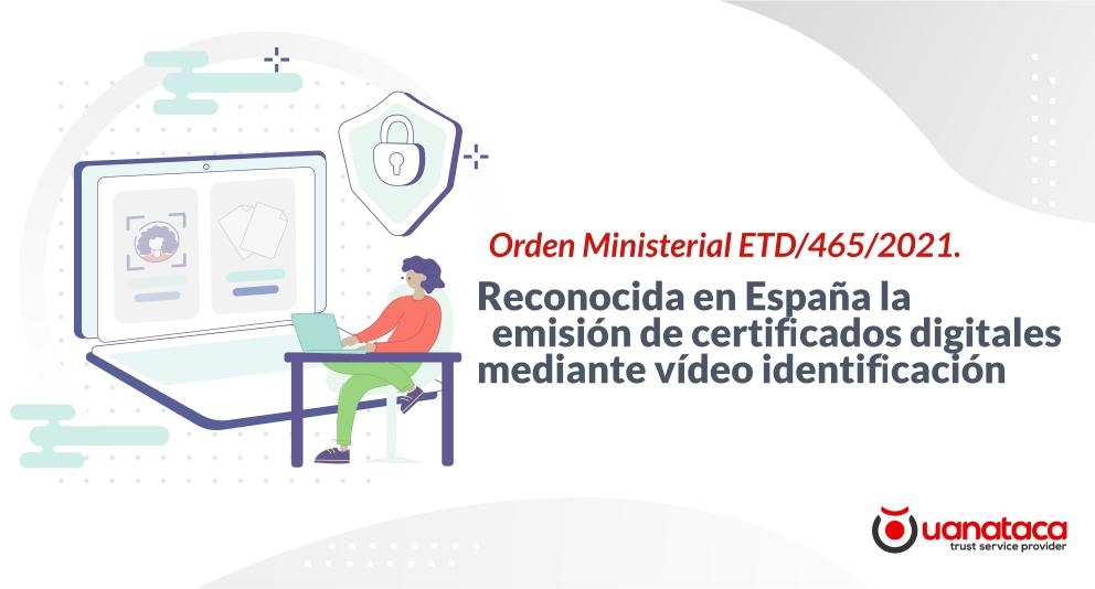 Orden Ministerial ETD/465/2021: se reconoce en España la vídeo identificación para la emisión de certificados digitales cualificados de firma electrónica