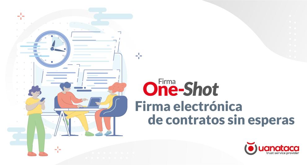 Firma One-Shot: Agiliza la firma electrónica de contratos con las máximas garantías