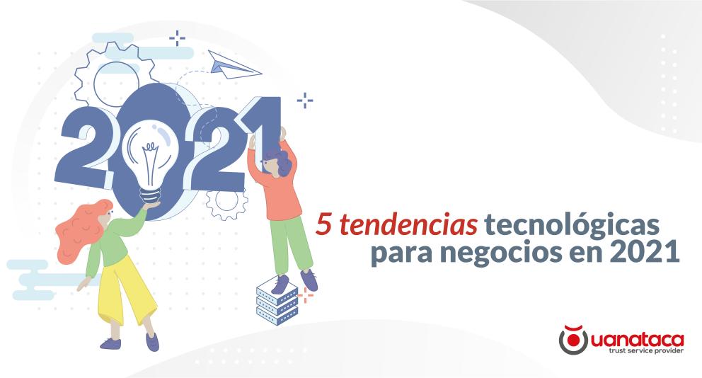 5 tendencias tecnológicas para negocios en 2021. [Incluye infografía]