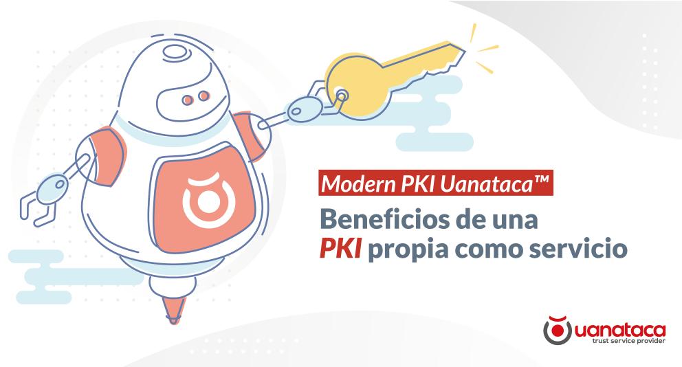 Modern PKI Uanataca:  Beneficios de una PKI propia como servicio