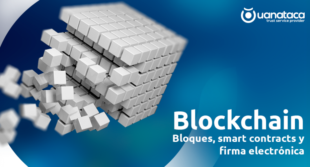 Blockchain: bloques, smart contracts y firma electrónica