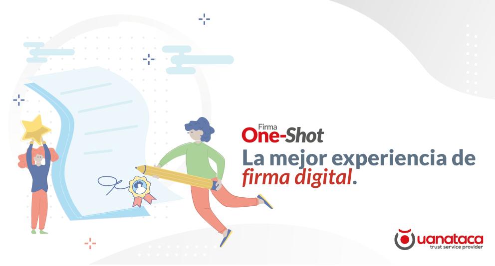 Firma One-Shot: la mejor experiencia de firma digital con sus clientes y proveedores