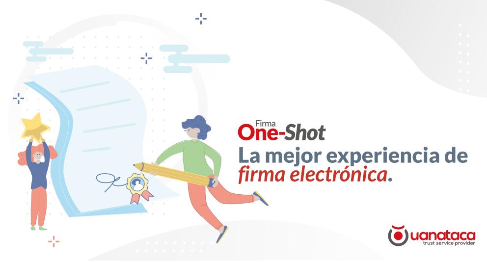 Firma One-Shot: la mejor experiencia de firma electrónica con sus clientes y proveedores