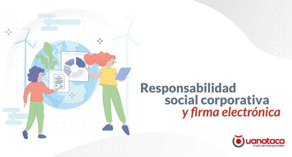 Responsabilidad social corporativa y firma electrónica. Cuidando el entorno empresarial