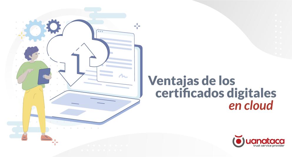 ¿Qué son los certificados digitales en el cloud?. Conoce sus ventajas