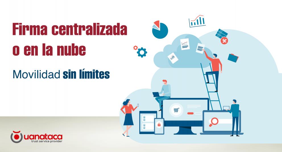 Firma digital centralizada o en la nube, la solución cloud multidispositivo