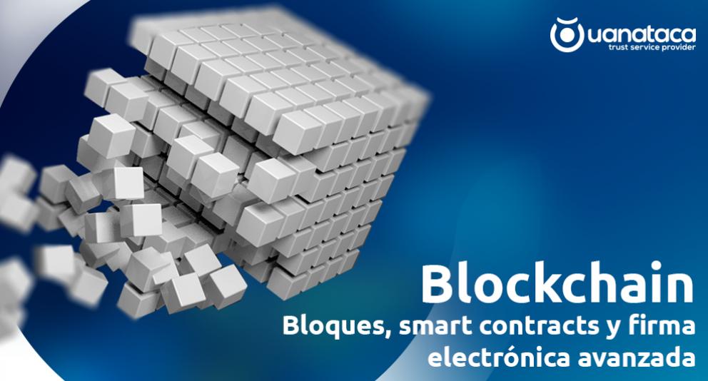 Blockchain: bloques, smart contracts y firma electrónica