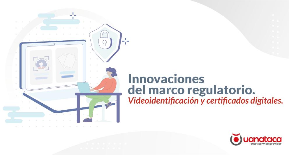 Innovaciones del marco regulatorio guatemalteco en materia de video-identificación y emisión remota de certificados de firma electrónica avanzada