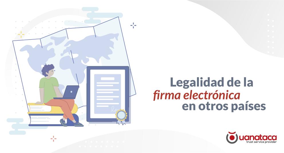 La firma electrónica, ¿tiene validez legal en otros países?
