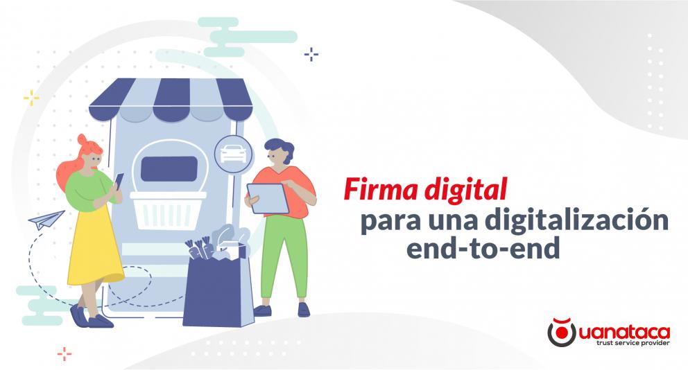 La firma digital para una digitalización End-to-End (e2e)