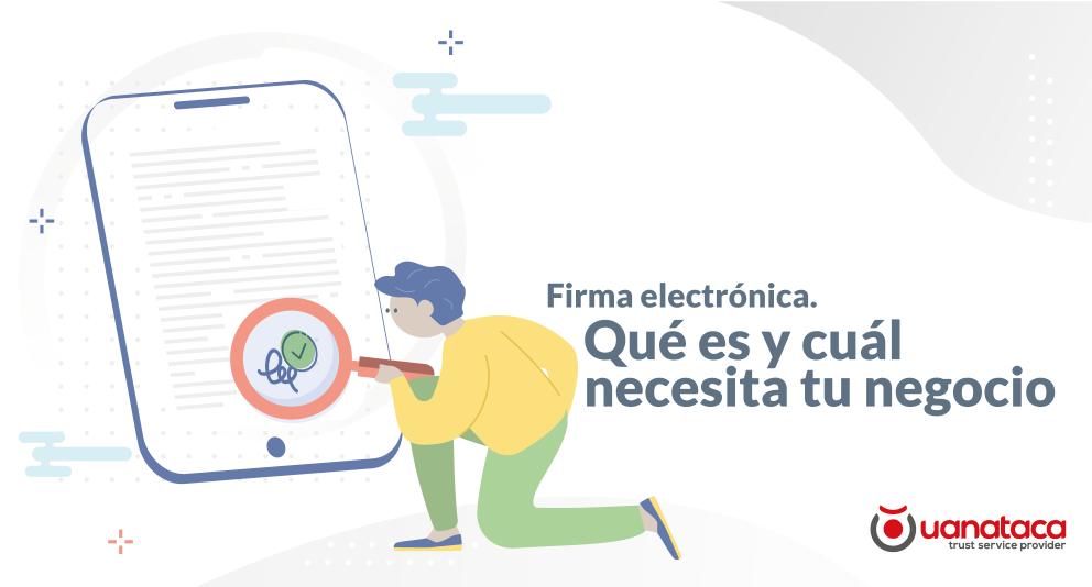 Firma electrónica. Qué es y cuál necesita tu negocio