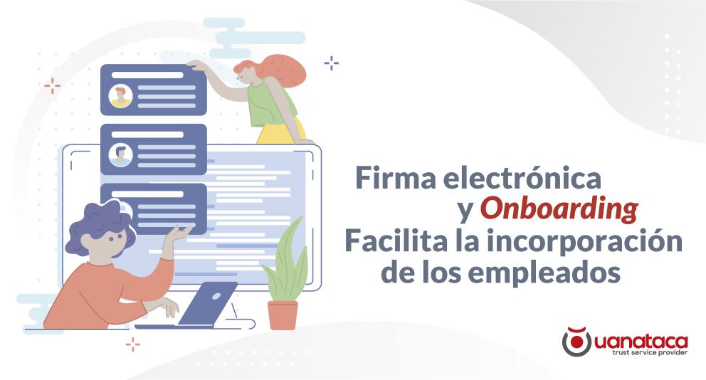 Onboarding digital: facilita la incorporación de los empleados con la firma electrónica