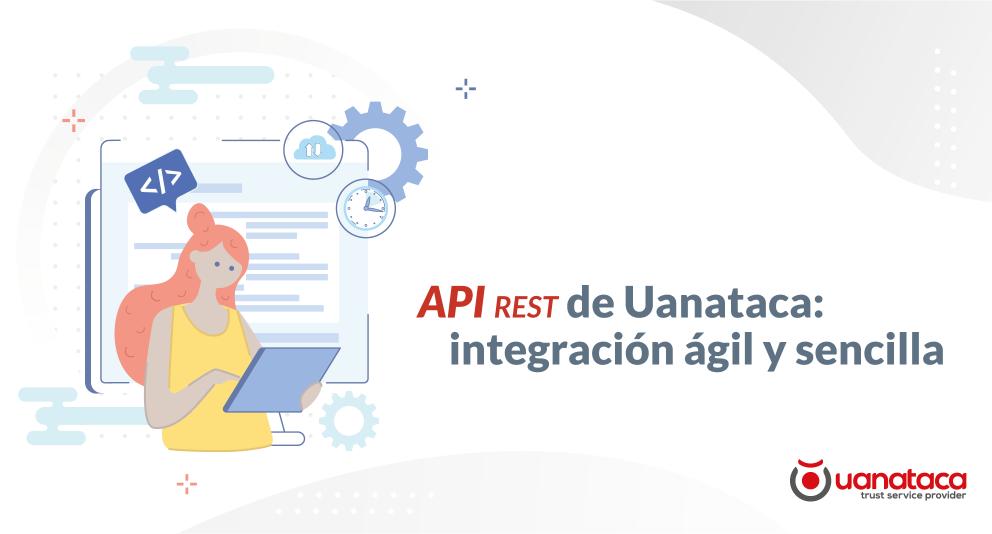API REST de Uanataca: integra la firma electrónica en tu negocio de forma sencilla