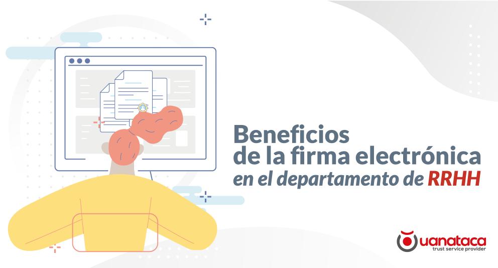 Beneficios de la firma electrónica para departamentos de Recursos Humanos