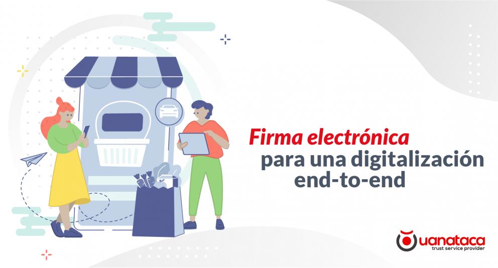 La firma electrónica para una digitalización End-to-End (e2e)