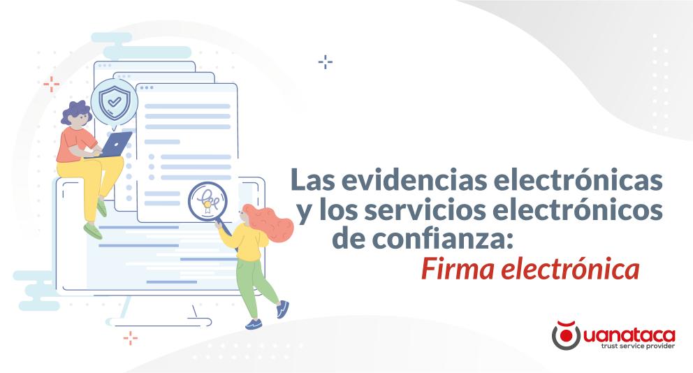 Las evidencias electrónicas y los servicios electrónicos de confianza: Firma electrónica