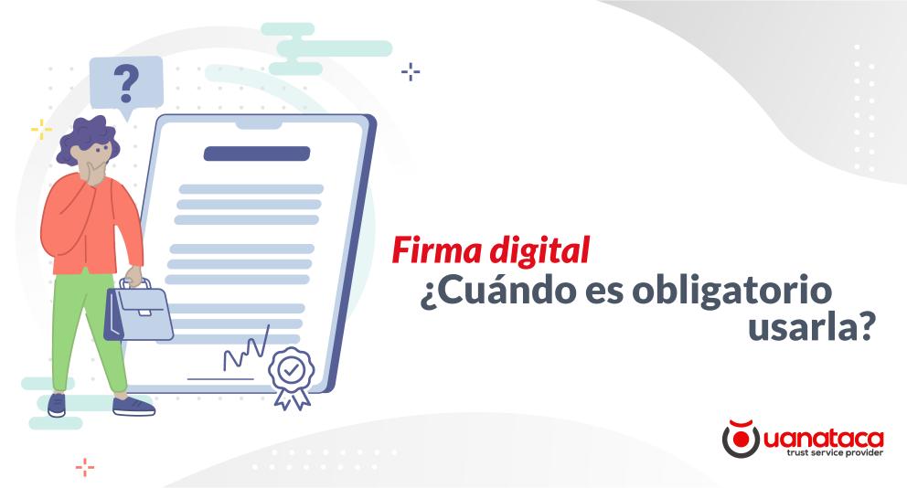 Firma electrónica digital: ¿cuándo es obligatorio usarla?