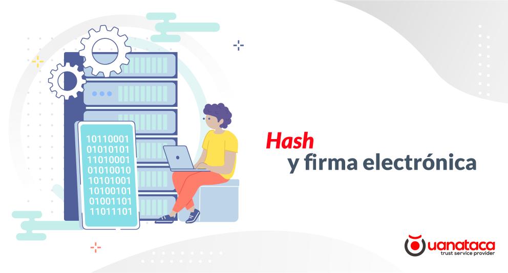 Qué es un hash y cuál es su rol en la firma electrónica