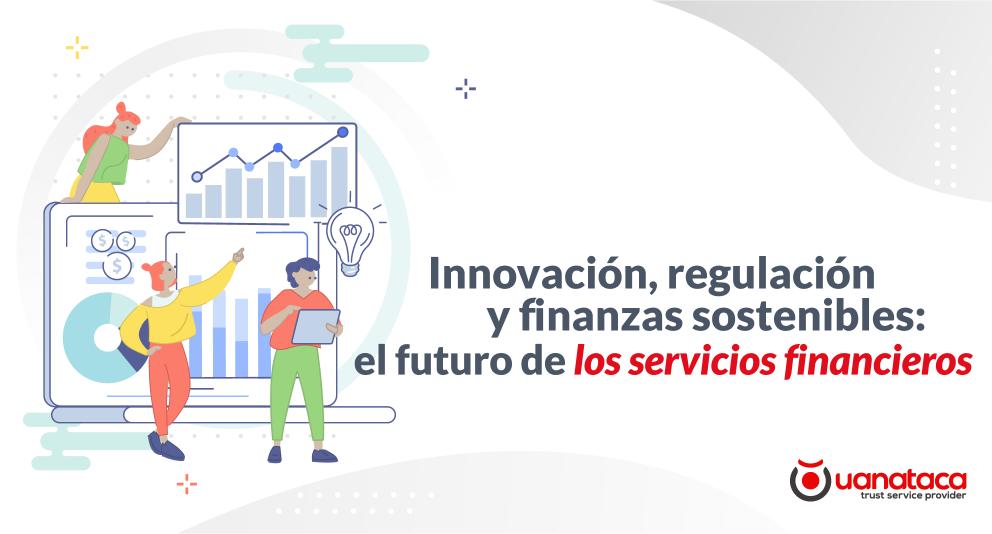 Innovación, regulación y finanzas sostenibles: el futuro de los servicios financieros