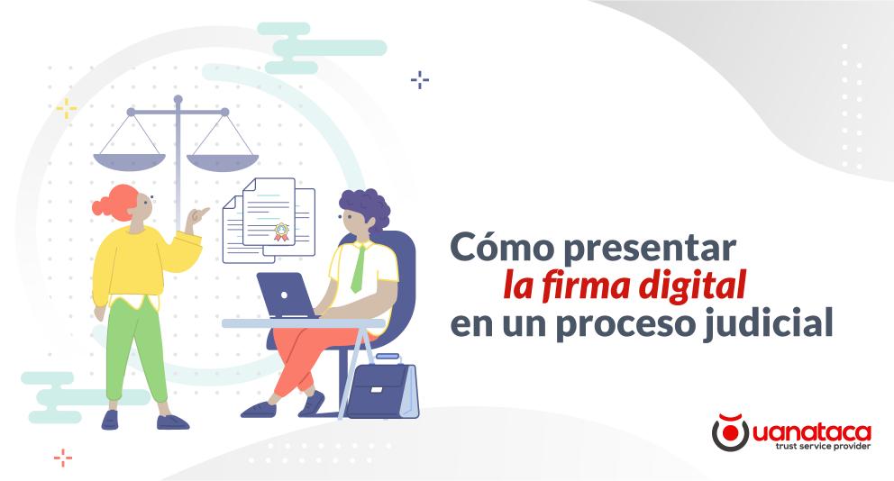 Presentación y apreciación de la firma digital en un proceso judicial