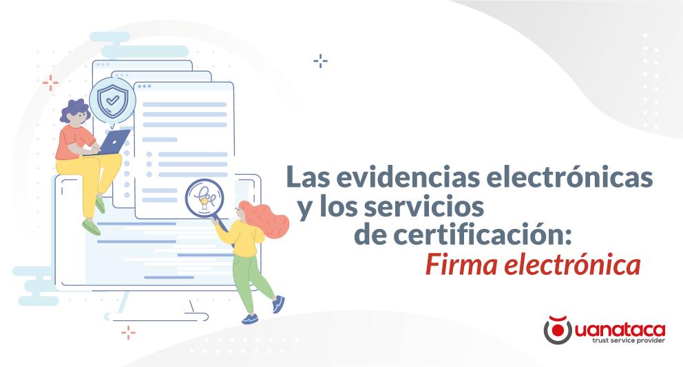 Las evidencias electrónicas y los servicios de certificación: Firma electrónica